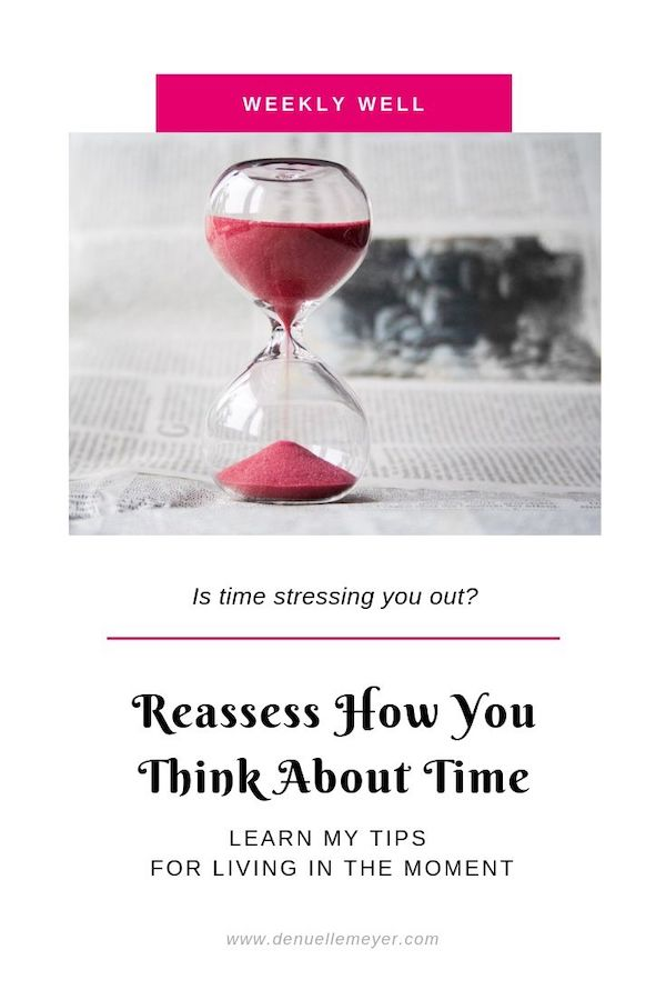 Does time stress you out? It does for most of us! Check out my top tips to reassess how you think about time. Start living in the moment and living your best life. Click through to learn more! Do Well, Be Well, Live Well, The Weekly Well- Weekly inspiration to live YOUR best life.