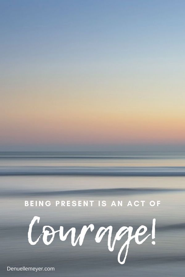 Being present is an act of courage. We all struggle with being present, but when are we have less stress and anxiety! Click through to learn more :) Do Well, Be Well, Live Well! Pin now, read later!!  #stressfree #bepresent #beingpresent #anxiety #stress #fitmind