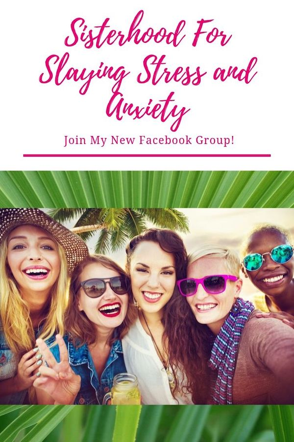 I have a new FB group…Sisterhood For Slaying Stress and Anxiety. In this group, you will learn ways to SLAY your stress, get UNSTUCK and embrace your BEST self! Because, here at the Sisterhood, we believe under every stressed-out woman is a POWERHOUSE of spark waiting to ignite! Join now!