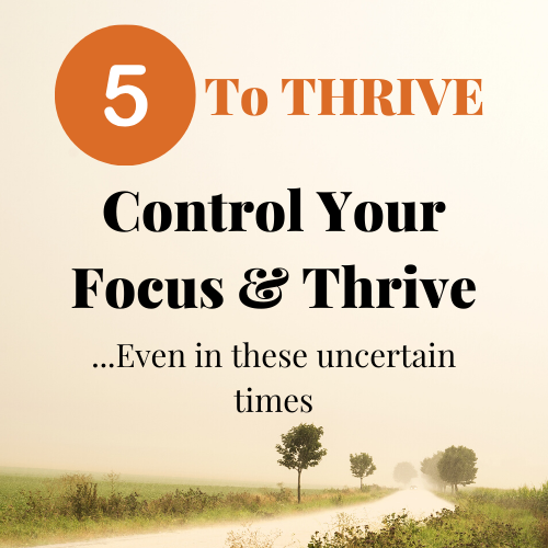 5 To Thrive- Control Your Focus & Thrive