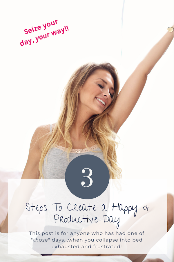 "Have you ever had one of ""those"" days? When you feel like you've run a marathon but haven't gotten anywhere? Later, you collapse into bed exhausted and frustrated that you've accomplished so little and wasted a good day. It doesn't have to be that way. You can follow these 3 steps to create a happy & productive day! Click through to learn more! #stressrelief #selfcareathome #lifecoach #fitmind #relax #wellness #productive #happy"